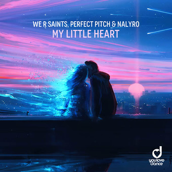 WE R SAINTS, PERFECT PITCH & NALYRO - My Little Heart (You Love Dance/Planet Punk/KNM)