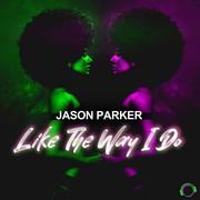 JASON PARKER - Like The Way I Do (Mental Madness/KNM)