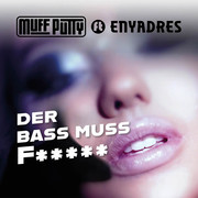 MUFF PUTTY FEAT. ENYADRES - Der Bass Muss F….. (Montania Empire/Universal/UV)