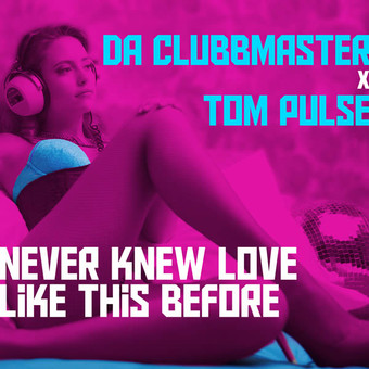 DA CLUBBMASTER x TOM PULSE - Never Knew Love Like This Before (ZYX)