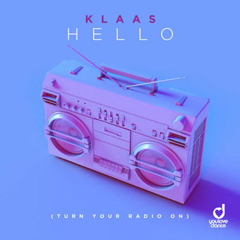 KLAAS - Hello (Turn Your Radio On) (You Love Dance/Planet Punk/KNM)