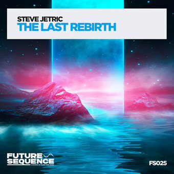 STEVE JETRIC - The Last Rebirth (Future Sequence/Planet Punk/KNM)