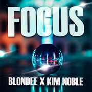 BLONDEE x KIM NOBLE - Focus (Global Basss One/Polydor/Universal/UV)