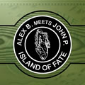 ALEX B. MEETS JOHN P. - Island Of Fate (AMJ)