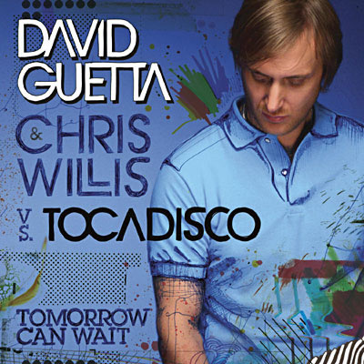 DAVID GUETTA & CHRIS WILLIS VS. TOCADISCO - Tomorrow Can Wait (Virgin)