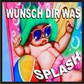 SPLASH - Wünsch Dir Was (SPV)