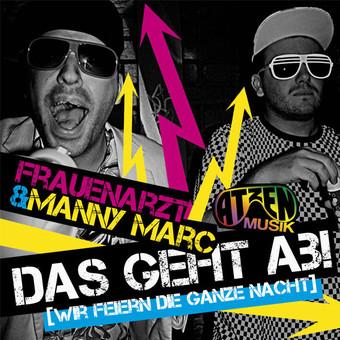 FRAUENARZT & MANNY MARC - Das Geht Ab (Wir Feiern Die Ganze Nacht) (Atzen Musik/Kontor/Kontor New Media)