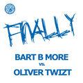BART B. MORE VS. OLIVER TWIZT - Finally (Tiger/Kontor/Kontor New Media/DMD)
