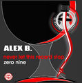 ALEX B. - Never Let This Record Stop Zero Nine (GHT/Zebralution)