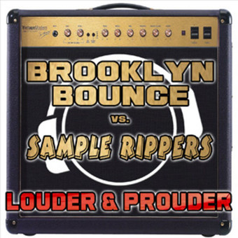 BROOKLYN BOUNCE VS. SAMPLE RIPPERS - Louder & Prouder (Mental Madness/Kontor New Media)