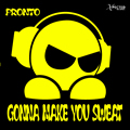 PRONTO - Gonna Make You Sweat (X-Pected)