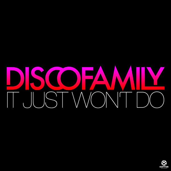 DISCOFAMILY - It Just Won't Do (Kontor/Kontor New Media)