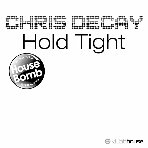 CHRIS DECAY - Hold Tight (Klubbhouse/Klubbstyle/Music Mail)
