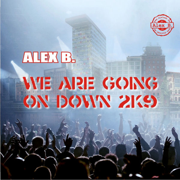 ALEX B. - We Are Going On Down 2k9 (GHT/Toka Beatz/Zebralution)