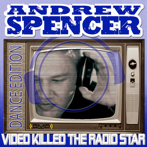 ANDREW SPENCER - Video Killed The Radio Star (GMG/Mental Madness/Kontor New Media)