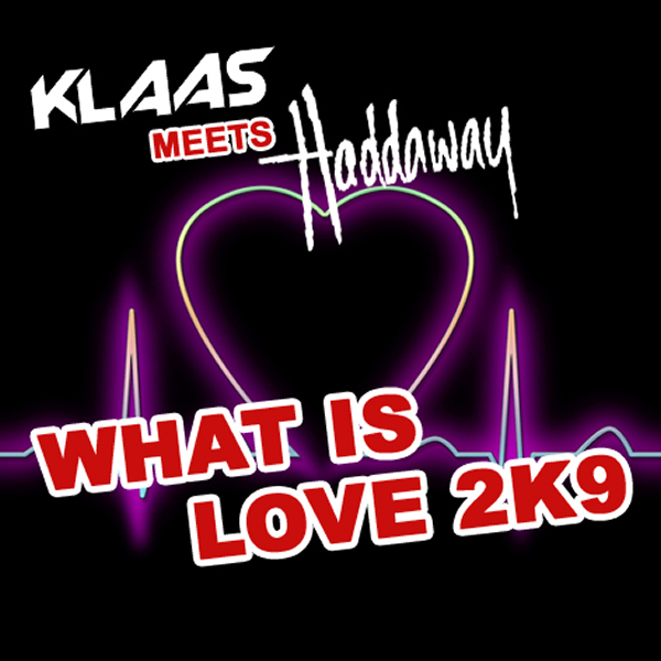 KLAAS MEETS HADDAWAY - What Is Love 2K9 (Scream & Shout/Coconut/Q)