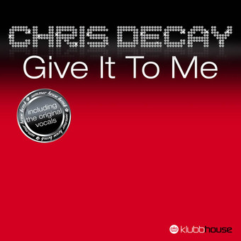 CHRIS DECAY - Give It To Me (Klubbhouse/Klubbstyle/Music Mail)