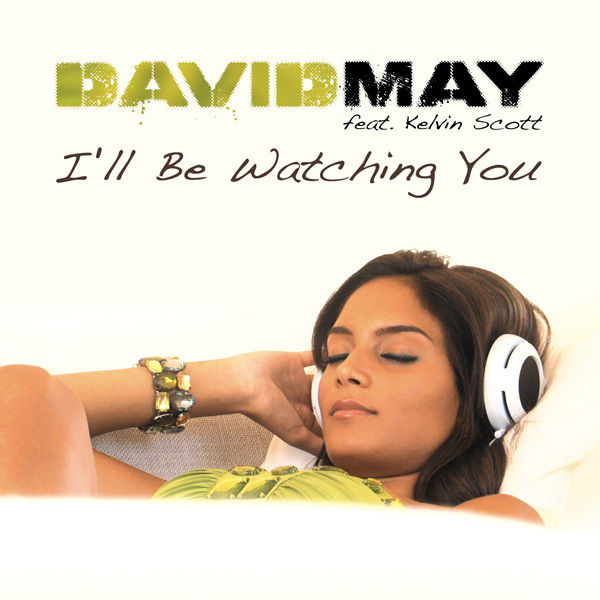 DAVID MAY FEAT. KELVIN SCOTT - I'll Be Watching You (7th Sense/Kontor/Kontor New Media)
