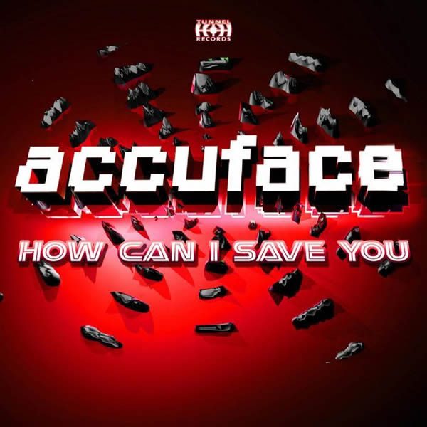 ACCUFACE - How Can I Save You (Tunnel)