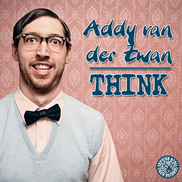 ADDY VAN DER ZWAN - Think (Tiger/Kontor/Kontor New Media)