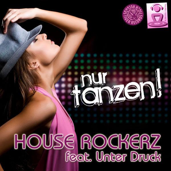 HOUSE ROCKERZ FEAT. UNTER DRUCK - Nur Tanzen (Tiger/Kontor/Kontor New Media)