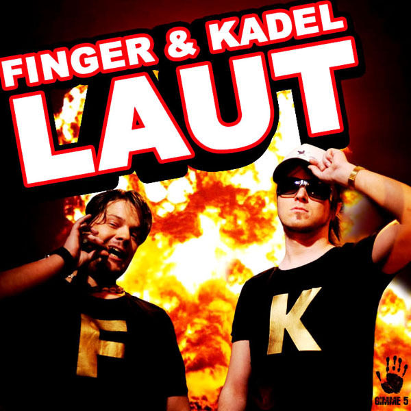 FINGER & KADEL - Laut (Gimme 5/Scream & Shout/Kontor New Media)