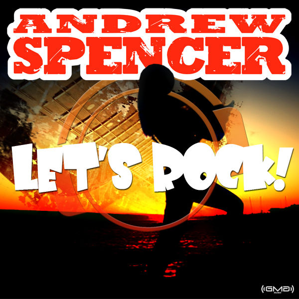 ANDREW SPENCER - Let's Rock (GMG/Mental Madness/Kontor New Media)