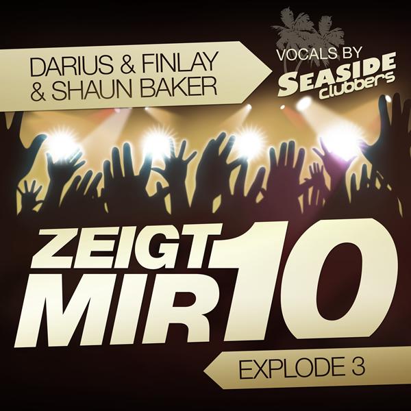 DARIUS & FINLAY & SHAUN BAKER - Zeigt Mir 10 / Show Me 10 (Explode3) (Trak/Uptunes/Sony)