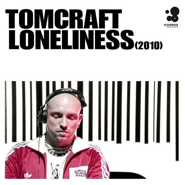 TOMCRAFT - Loneliness 2010 (Kosmo/Kontor New Media)