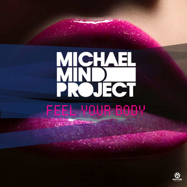 MICHAEL MIND PROJECT - Feel Your Body (Kontor/Kontor New Media)