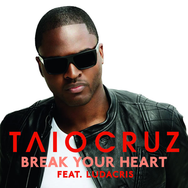 TAIO CRUZ FEAT. LUDACRIS - Break Your Heart (Island/Universal/UV)
