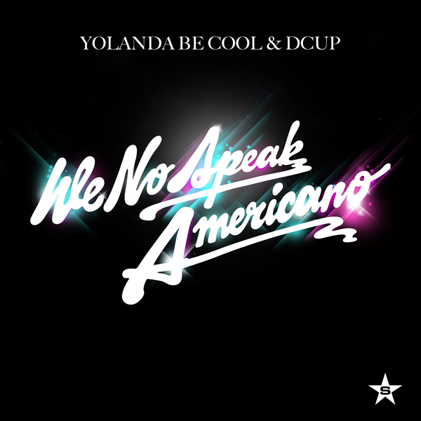 YOLANDA BE COOL & DCUP - We No Speak Americano (Sweat It Out!/Superstar/Zebralution/Universal/UV)