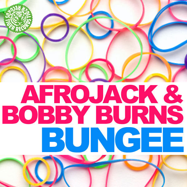 AFROJACK & BOBBY BURNS - Bungee (Tiger/Kontor/Kontor New Media)