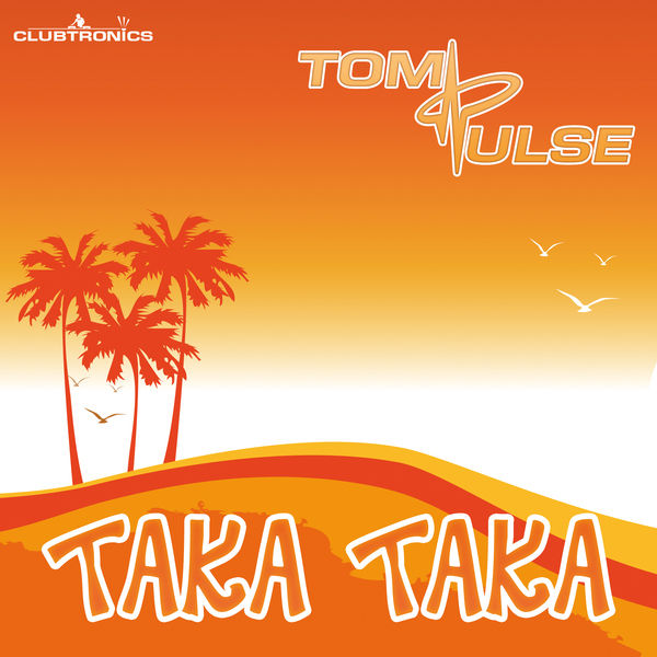 TOM PULSE - Taka Taka (Clubtronics/Starshit/Kontor/Kontor New Media)