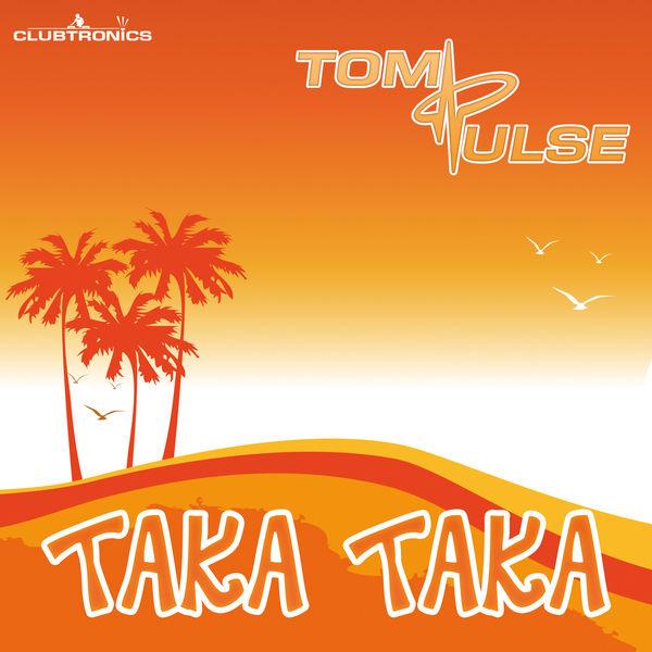 TOM PULSE - Taka Taka (Clubtronics/Starshit/Kontor/Kontor New Media)