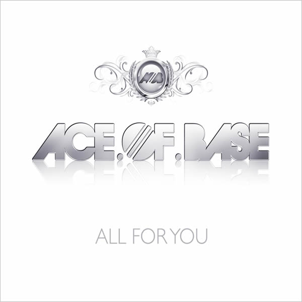ACE OF BASE - All For You (Universal/UV)