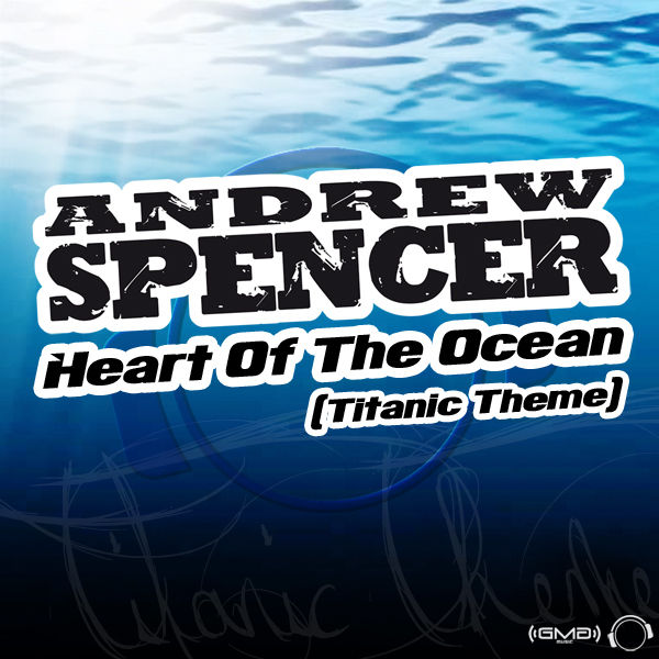ANDREW SPENCER - Heart Of The Ocean (Titanic Theme) (GMG/Mental Madness/Kontor New Media)