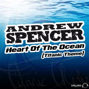 ANDREW SPENCER - Heart Of The Ocean (Titanic Theme) (GMG/Mental Madness/Kontor New Media)
