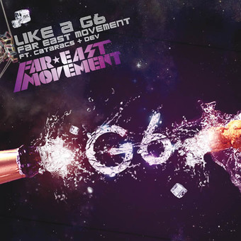 FAR EAST MOVEMENT FEAT. CATARACS AND DEV - Like A G6 (Cherrytree/Interscope/Universal/UV)
