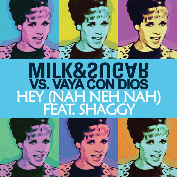 MILK & SUGAR VS. VAYA CON DIOS FEAT. SHAGGY - Hey (Nah Neh Nah) (Milk & Sugar/B1/Universal/UV)