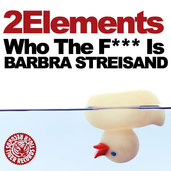 2ELEMENTS - Who The F*** Is Barbra Streisand (Tiger/Kontor/Kontor New Media)