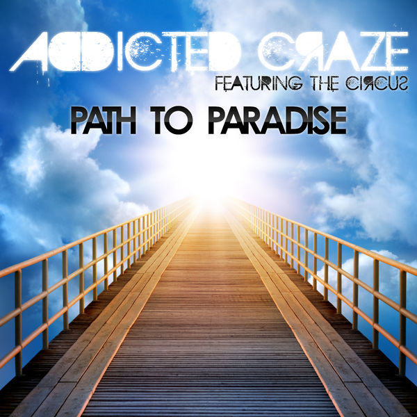 ADDICTED CRAZE FEAT. THE CIRCUS - Path To Paradise (Danceclusive/Kontor New Media)