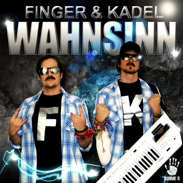 FINGER & KADEL - Wahnsinn (Scream & Shout/Zeitgeist/Universal/UV)
