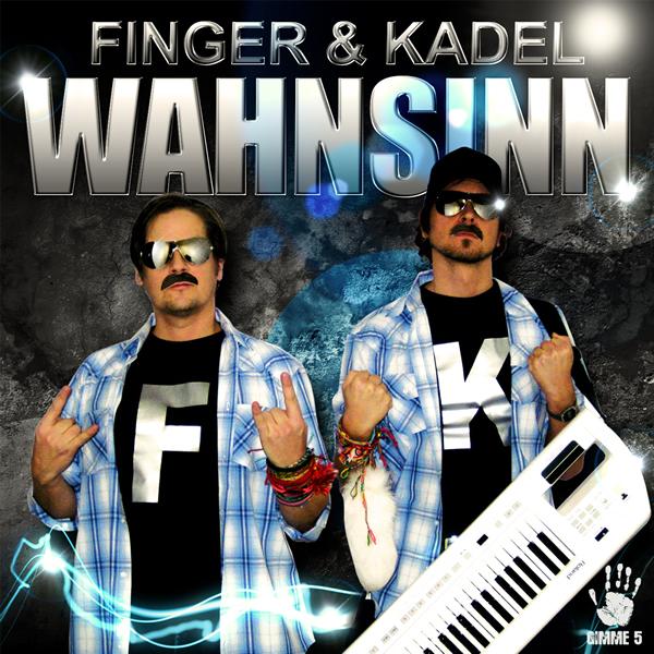 FINGER & KADEL - Wahnsinn (Scream & Shout/Zeitgeist/Universal/UV)