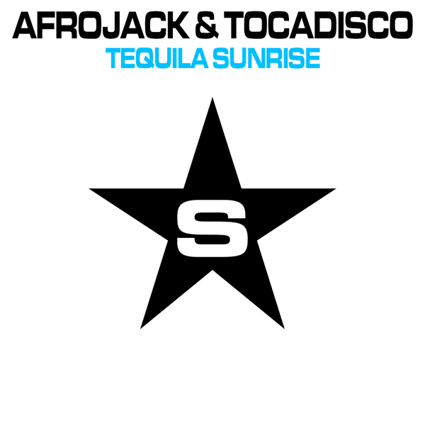 AFROJACK & TOCADISCO - Tequila Sunrise (Superstar/Zebralution/Taste)