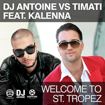 DJ ANTOINE VS. TIMATI FEAT. KALENNA - Welcome To St. Tropez (Houseworks/Global Productions/Kontor/Kontor New Media)