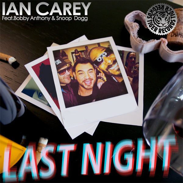 IAN CAREY FEAT. SNOOP DOGG AND BOBBY ANTHONY - Last Night (Tiger/Kontor/Kontor New Media)