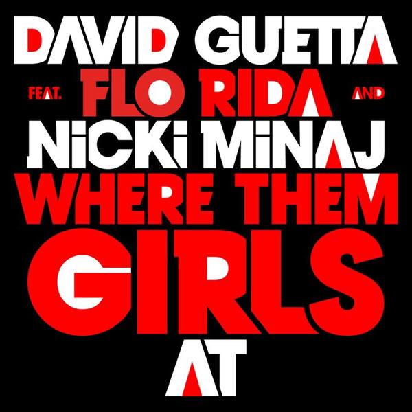 DAVID GUETTA FEAT. NICKI MINAJ & FLO RIDA - Where Them Girls At (EMI)