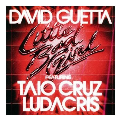 DAVID GUETTA FEAT. TAIO CRUZ & LUDACRIS - Little Bad Girl (Virgin/EMI)