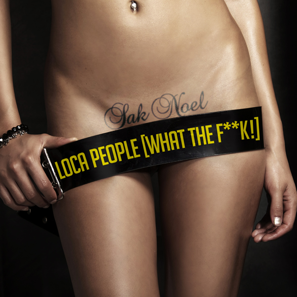 SAK NOEL - Loca People (What The F**k!) (Sony)
